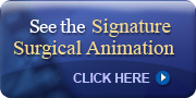 See the Signature Surgical Animation
