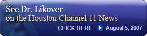 See Dr. Likover on the Houston Channel 11 News, August 24, 2007